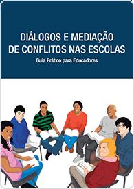Diálogos e Mediação de Conflitos nas Escolas - Guia Prático para Educadores