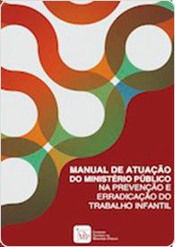 Manual de Atuação do Ministério Público na Erradicação do Trabalho Infantil (2013)