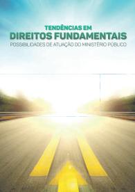 Tendências em Direitos Fundamentais - Possibilidades de Atuação do Ministério Público