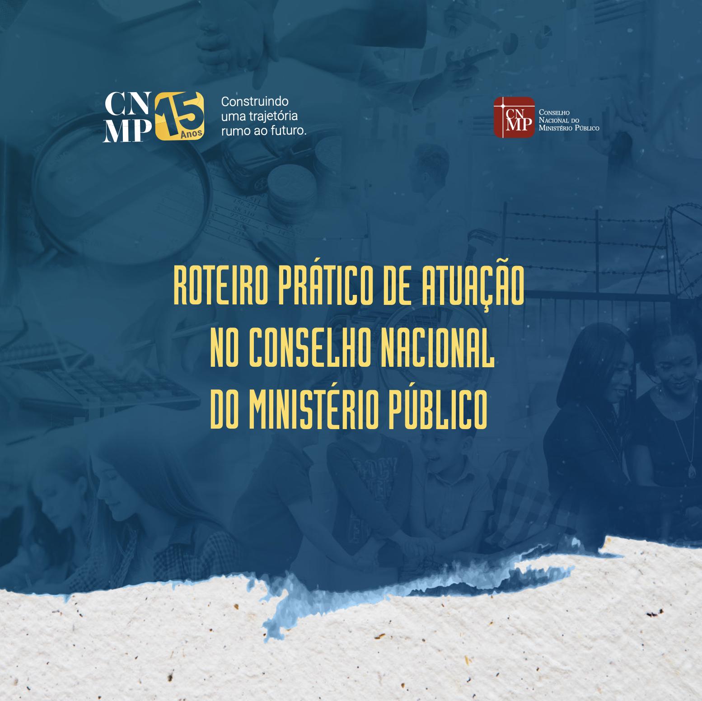 Roteiro prático de atuação no Conselho Nacional do Ministério Público