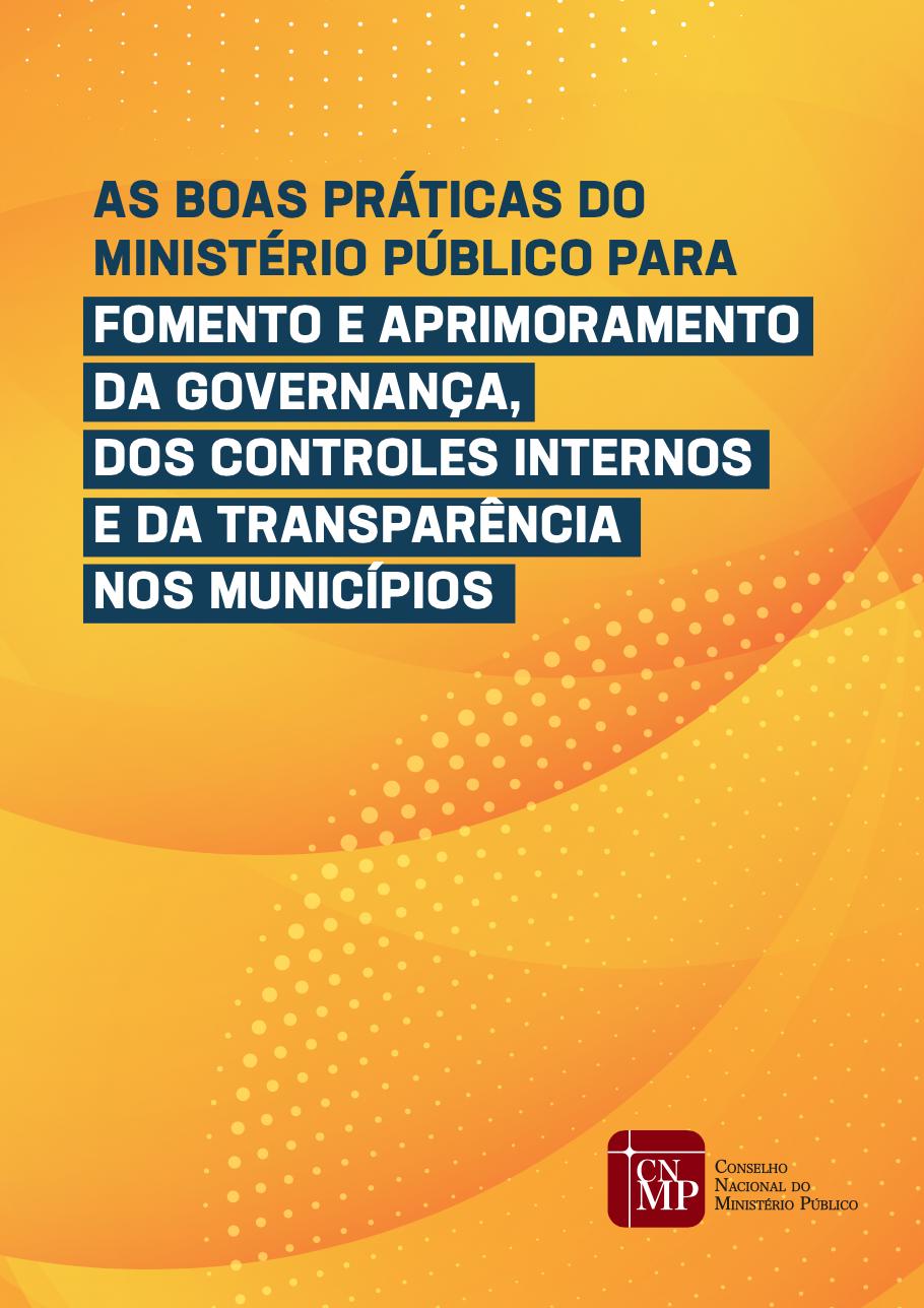 As Boas Práticas do Ministério Público para Fomento e Aprimoramento da Governança, dos Controles Internos e da Transparência nos Municípios