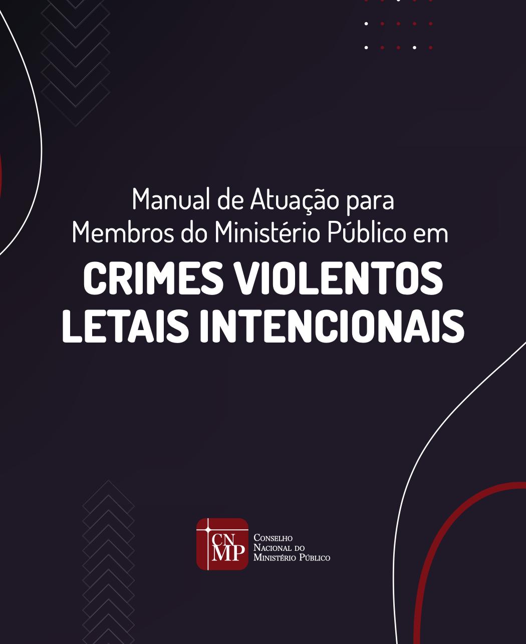 Manual de Atuação para Membros do Ministério Público em Crimes Violentos Letais Intencionais