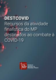 DestCovid - Recursos da atividade finalística do MP destinados ao combate à COVID-19