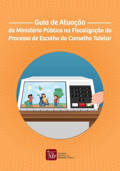 Guia de Atuação do Ministério Público no Processo de Escolha do Conselho Tutelar