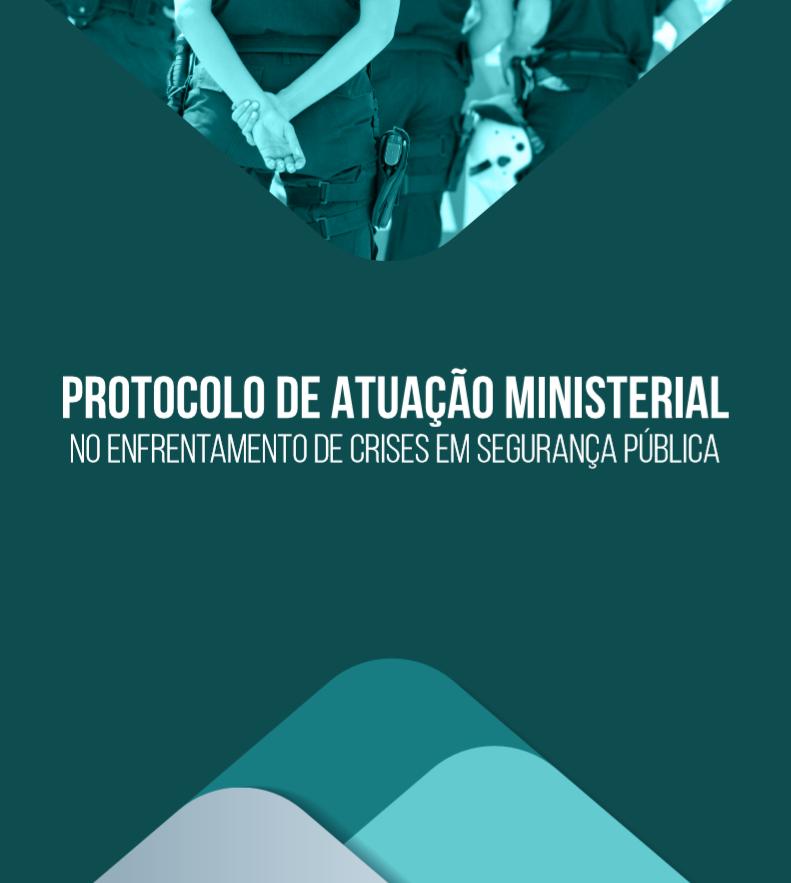 Protocolo de Atuação Ministerial em Crises na Segurança Pública