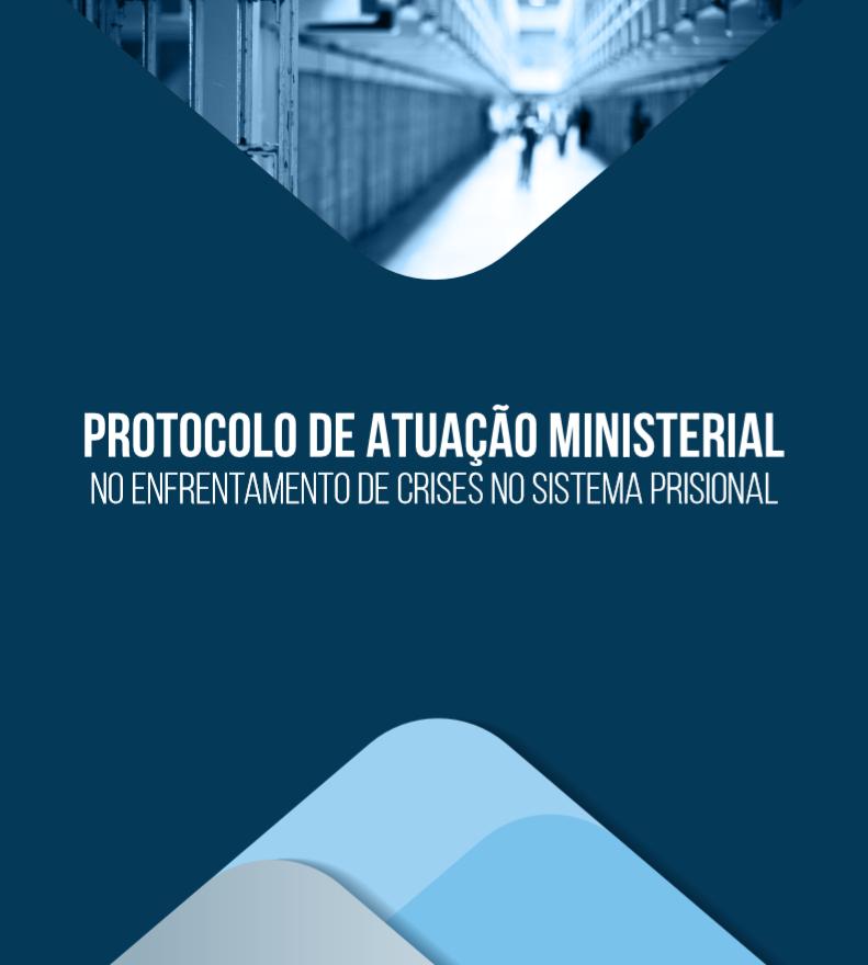 Protocolo de Atuação Ministerial no Enfrentamento às Crises Prisionais