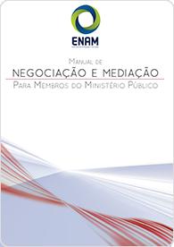 Manual de Negociação e Mediação Para Membros do Ministério Público